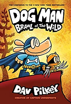 Dog Man  Brawl of the Wild  From the Creator of Captain Underpants  Dog Man #6