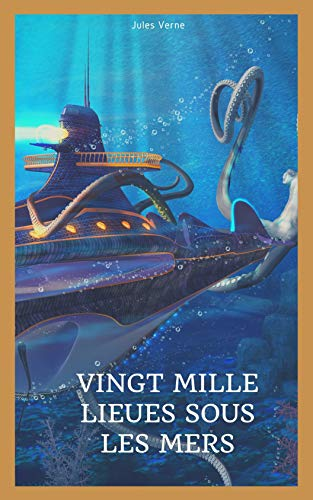 VINGT MILLE LIEUES SOUS LES MERS (illustrated) (French Edition)