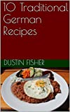 10 Traditional German Recipes (10 German Main Dish Entree Book 1) (English Edition)