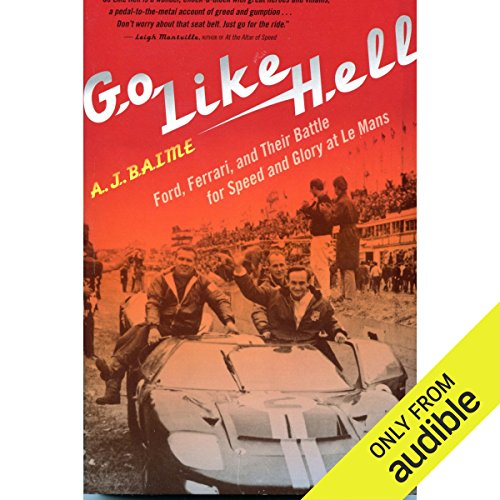 Go Like Hell     Ford, Ferrari, and Their Battle for Speed and Glory at Le Mans              By:                                                                                                                                 A. J. Baime                               Narrated by:                                                                                                                                 Jones Allen                      Length: 8 hrs and 49 mins     568 ratings     Overall 4.8