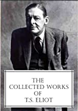 The Collected Works of T.S. Eliot (featuring the Waste Land, 2 collections of poetry and more, all with an active table of...