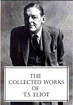 The Collected Works of T.S Eliot  featuring the Waste Land 2 collections of poetry and more all with an active table of contents
