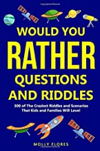 Would You Rather Questions And Riddles: 300 of The Craziest Riddles and Scenarios That Kids and Families Will Love! (Game Book Gift Ideas)