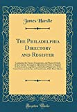 The Philadelphia Directory and Register: Containing the Names, Occupations, and Places of Abode of the Citizens; Arranged in Alphabetical Order; A ... of the United States and the Sate of Pennsy