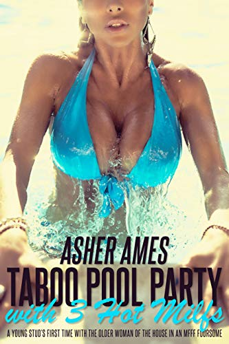 Taboo Pool Party with 3 Hot MILFs: A Young Stud's First Time with the Older Woman of the House in an MFFF Foursome (English Edition)