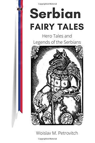 Compare Textbook Prices for Serbian Fairy Tales: Hero Tales and Legends of the Serbians  ISBN 9798601757645 by Petrovitch, Woislav M.,Miyatovich, Chedo,Press, Arcani