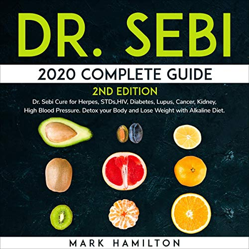 Dr. Sebi 2020 Complete Guide, Second Edition Audiobook By Mark Hamilton cover art