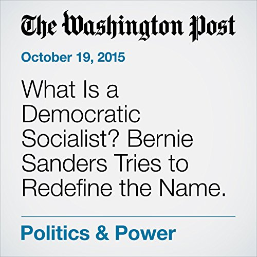 What Is a Democratic Socialist? Bernie Sanders Tries to Redefine the Name. audiobook cover art