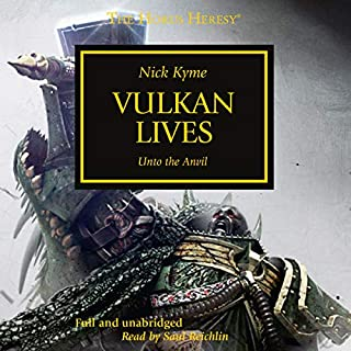 Vulkan Lives     The Horus Heresy, Book 26              Written by:                                                                                                                                 Nick Kyme                               Narrated by:                                                                                                                                 Saul Reichlin                      Length: 13 hrs and 34 mins     13 ratings     Overall 4.5
