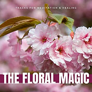 The Floral Magic - Tracks For Meditation & Healing