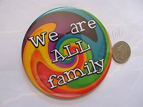 "Big and Bold 3.5"" Rainbow Pride ""We are ALL family"" button pin back, magnet, pocket mirror or pendant"