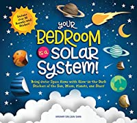 Your Bedroom is a Solar System!: Bring Outer Space Home with Reusable, Glow-in-the-Dark (BPA-free!) Stickers of the Sun, Moon, Planets, and Stars!