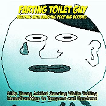 Farting Girls Love Pooping Boys and Puking Toys Can I Have Chicken [Explicit]
