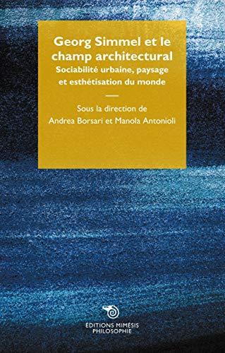 Georg Simmel et le champ architectural. Sociabilité urbaine, paysage et esthétisation du monde
