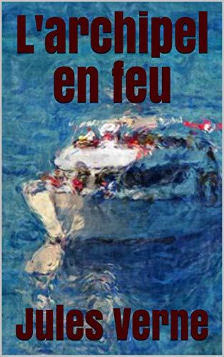 L\'archipel en feu (French Edition)