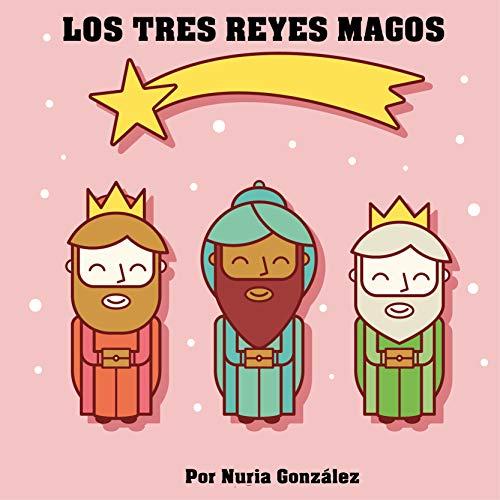 LOS TRES REYES MAGOS: Cuento para explicar quién lleva los regalos (Cuentos de Navidad nº 1)