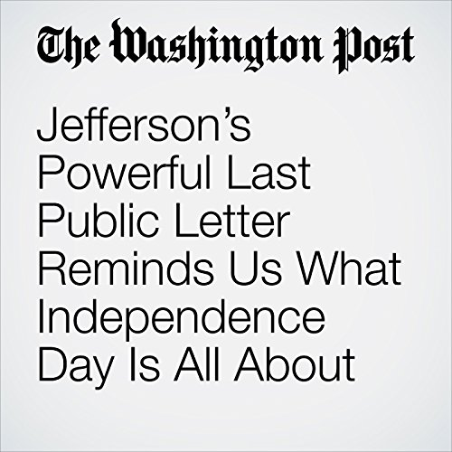 Jefferson's Powerful Last Public Letter Reminds Us What Independence Day Is All About copertina