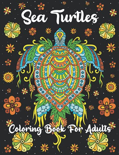 Sea Turtles Coloring Book For Adults: An Awesome Turtle Coloring Book for...