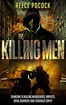 The Killing Men: Someone is killing murderers, rapists, drug runners and crooked cops (Detective Dan Brennan Book 3) by [Reece Pocock]