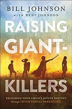 Raising Giant-Killers  Releasing Your Child s Divine Destiny through Intentional Parenting