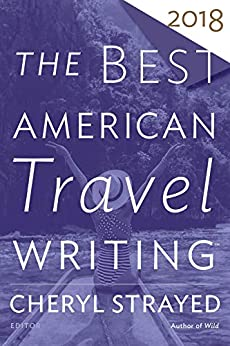 The Best American Travel Writing 2018 (The Best American Series ®) by [Cheryl Strayed, Jason Wilson]