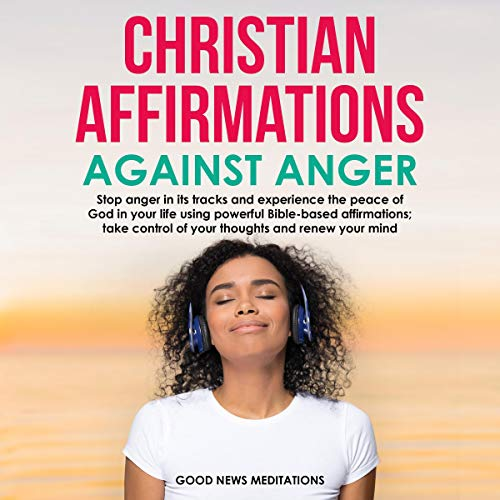 Christian Affirmations Against Anger Audiobook By Good News Meditations cover art