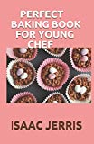 PERFECT BAKING BOOK FOR YOUNG CHEF: The Complete Kids Cookbook for Aspiring (60+ EASY AND AMAZING RECIPES)