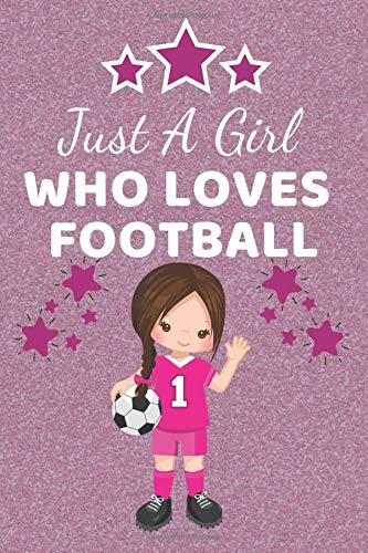 Just A Girl Who Loves Football: Football Gifts for Girls. This Football Notebook Football Journal has a fun cover. It's 6x9in size & 110+ lined ruled ... Players. Football girl. Soccer Gifts.