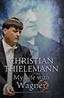 My Life with Wagner by Christian Thielemann(2016-05-03)