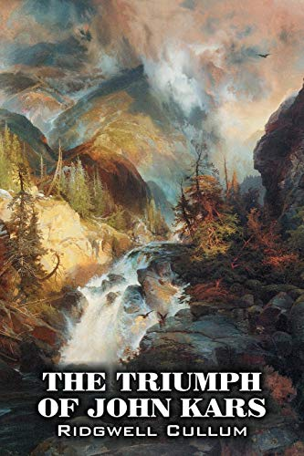 The Triumph of John Kars by Ridgwell Cullum, Fiction, Historical, Westerns, Action & Adventure