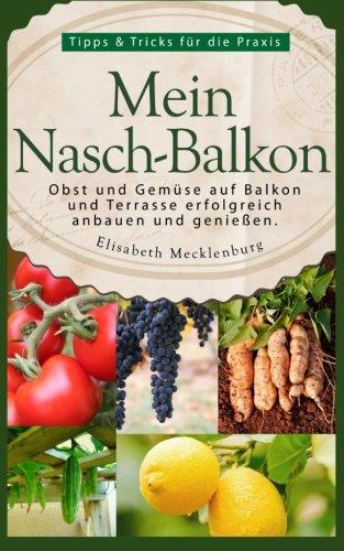 Mein Nasch-Balkon - Obst und Gemüse auf Balkon und Terrasse erfolgreich anbauen und genießen: Tipp