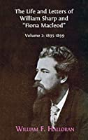 "The Life and Letters of William Sharp and ""Fiona Macleod"": Volume 2: 1895-1899"