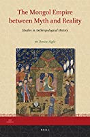 The Mongol Empire Between Myth and Reality: Studies in Anthropological History (Iran Studies)