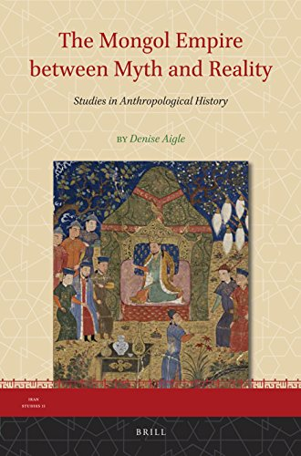The Mongol Empire Between Myth and Reality: Studies in Anthropological History (Iran Studies, Band 11)