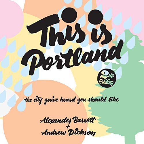 This Is Portland, 2nd Edition     The City You've Heard You Should Like              By:                                                                                                                                 Alexander Barrett,                                                                                        Andrew Dickson                               Narrated by:                                                                                                                                 Alexander Barrett                      Length: 1 hr and 5 mins     1 rating     Overall 3.0