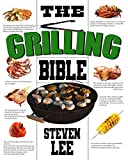 The Grilling Bible: Complete Guide of How To Grill And Have Your Favorite Delicious Easy-To-Make...