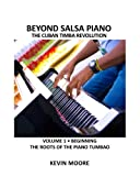 Beyond Salsa Piano: The Cuban Timba Piano Revolution: Vol. 1: Beginning - The Roots of the Piano Tumbao: Volume 1