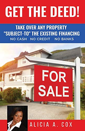 Real Estate Investing Books! - Get the Deed! Subject-To the Existing Financing: How to Get Rich Buying and Selling Houses... No Cash, No Credit, No Banks, No Kidding