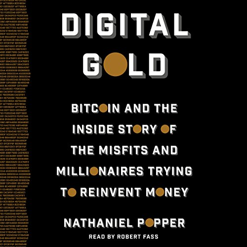 Digital Gold     Bitcoin and the Inside Story of the Misfits and Millionaires Trying to Reinvent Money              By:                                                                                                                                 Nathaniel Popper                               Narrated by:                                                                                                                                 Robert Fass                      Length: 10 hrs and 49 mins     1,655 ratings     Overall 4.6