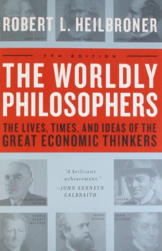 Compare Textbook Prices for The Worldly Philosophers: The Lives, Times And Ideas Of The Great Economic Thinkers, Seventh Edition 7th Revised Edition ISBN 9780684862149 by Heilbroner, Robert L.