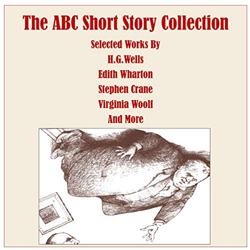 The ABC Short Story Collection Audiobook By Herman Melville, Stephen Crane, Edith Wharton, Virginia Woolf, Sarah Orne Jewett, H. G. Wells cover art