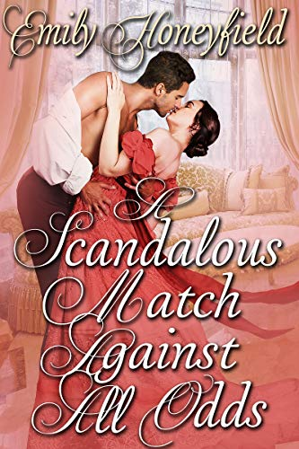 A Scandalous Match Against All Odds: A Historical Regency Romance Book