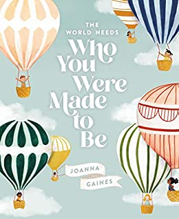 The World Needs Who You Were Made to Be by [Joanna Gaines, Julianna Swaney]