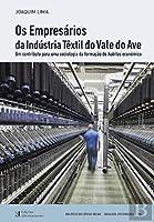 Os Empresários da Indústria Têxtil do Vale do Ave (Portuguese Edition)
