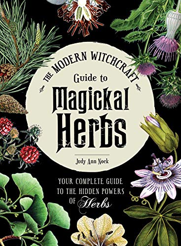 Compare Textbook Prices for The Modern Witchcraft Guide to Magickal Herbs: Your Complete Guide to the Hidden Powers of Herbs Illustrated Edition ISBN 9781507211489 by Nock, Judy Ann
