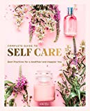 The Complete Guide to Self Care: Best Practices for a Healthier and Happier You (3) (Everyday Wellbeing)