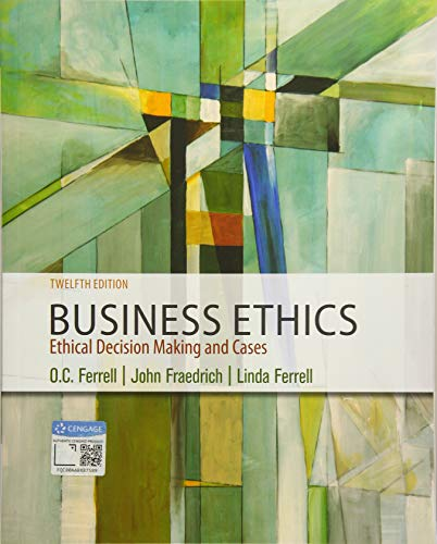 Compare Textbook Prices for Business Ethics: Ethical Decision Making & Cases 12 Edition ISBN 9781337614436 by Ferrell, O. C.,Fraedrich, John,Ferrell