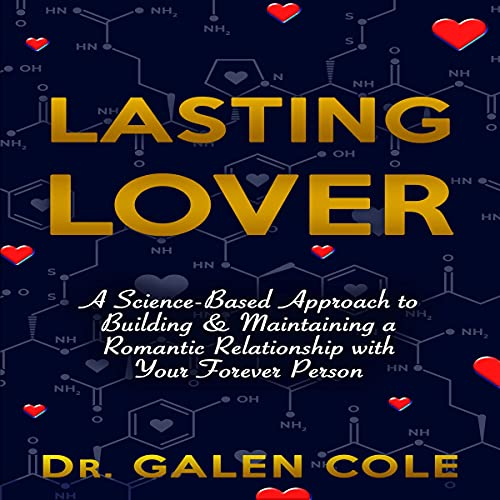 Lasting Lover: A Science-Based Approach to Building and Maintaining a Romantic Relationship with Your Forever Person