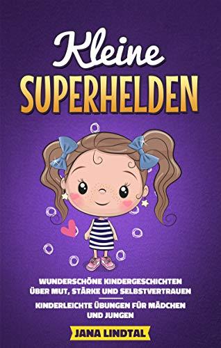 Kleine Superhelden: Wunderschöne Kindergeschichten über Mut, Stärke und Selbstvertrauen - Kinderleichte Übungen für Mädchen und Jungen (Geschenk für Mädchen und Jungen)