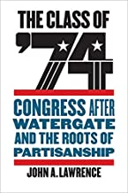 The Class of '74: Congress after Watergate and the Roots of Partisanship